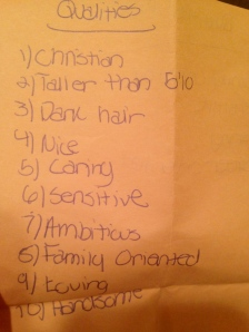 For your viewing pleasure:  In the 9th grade, my mom made me list all of the qualities I wanted in a boyfriend.  By the way, 12 years later I still like the tall boys with dark hair.